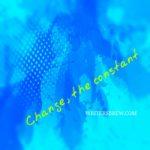 Change, the constant – A poem