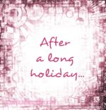 After a long holiday …